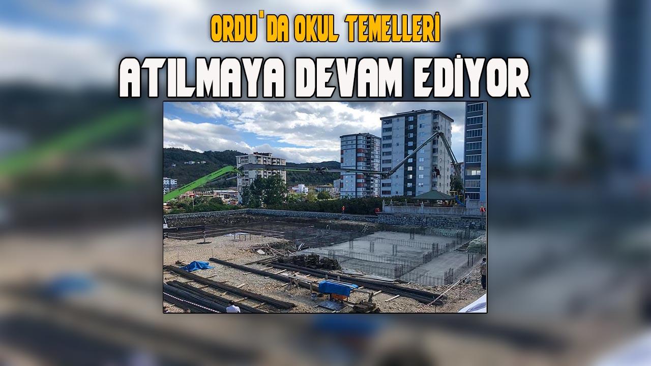 ORDU'DA OKUL TEMELLERİ ATILMAYA DEVAM EDİYOR
